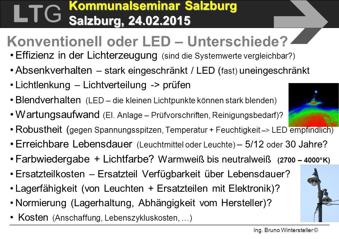 Ing. Bruno Wintersteller © LTGLTG  Kommunalseminar Salzburg Salzburg, 24.02.2015 Konventionell oder LED – Unterschiede? Effizienz in der Lichterzeugu