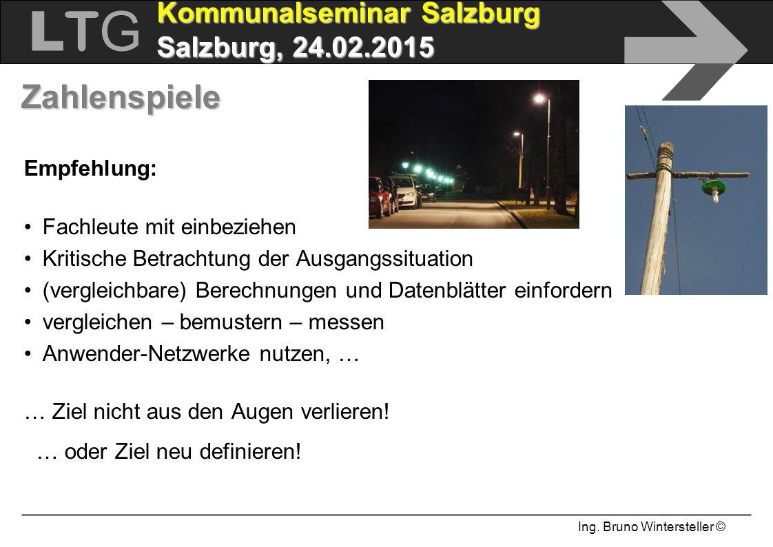 Ing. Bruno Wintersteller © LTGLTG  Kommunalseminar Salzburg Salzburg, 24.02.2015 Zahlenspiele Empfehlung: Fachleute mit einbeziehen Kritische Betrach
