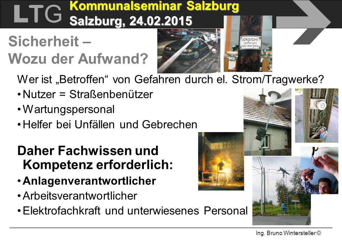"""Ing. Bruno Wintersteller © LTGLTG  Kommunalseminar Salzburg Salzburg, 24.02.2015 Sicherheit – Wozu der Aufwand? Wer ist """"Betroffen"""" von Gefahren durc"""