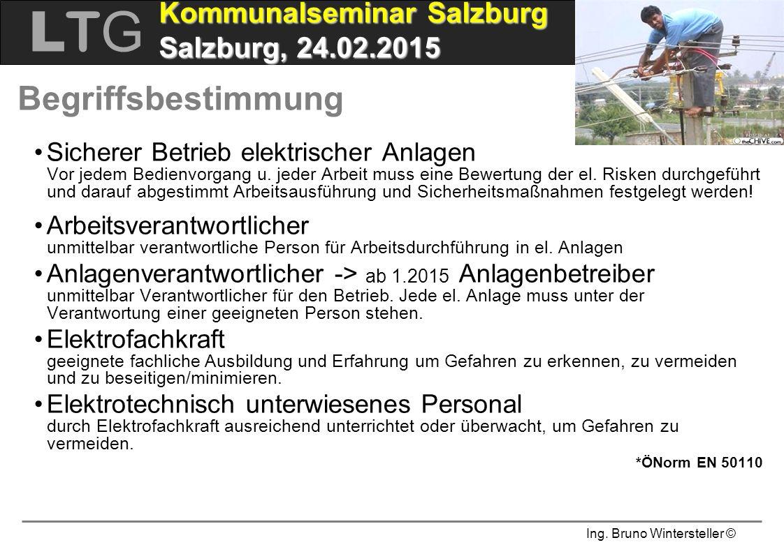 Ing. Bruno Wintersteller © LTGLTG  Kommunalseminar Salzburg Salzburg, 24.02.2015 Begriffsbestimmung Sicherer Betrieb elektrischer Anlagen Vor jedem B