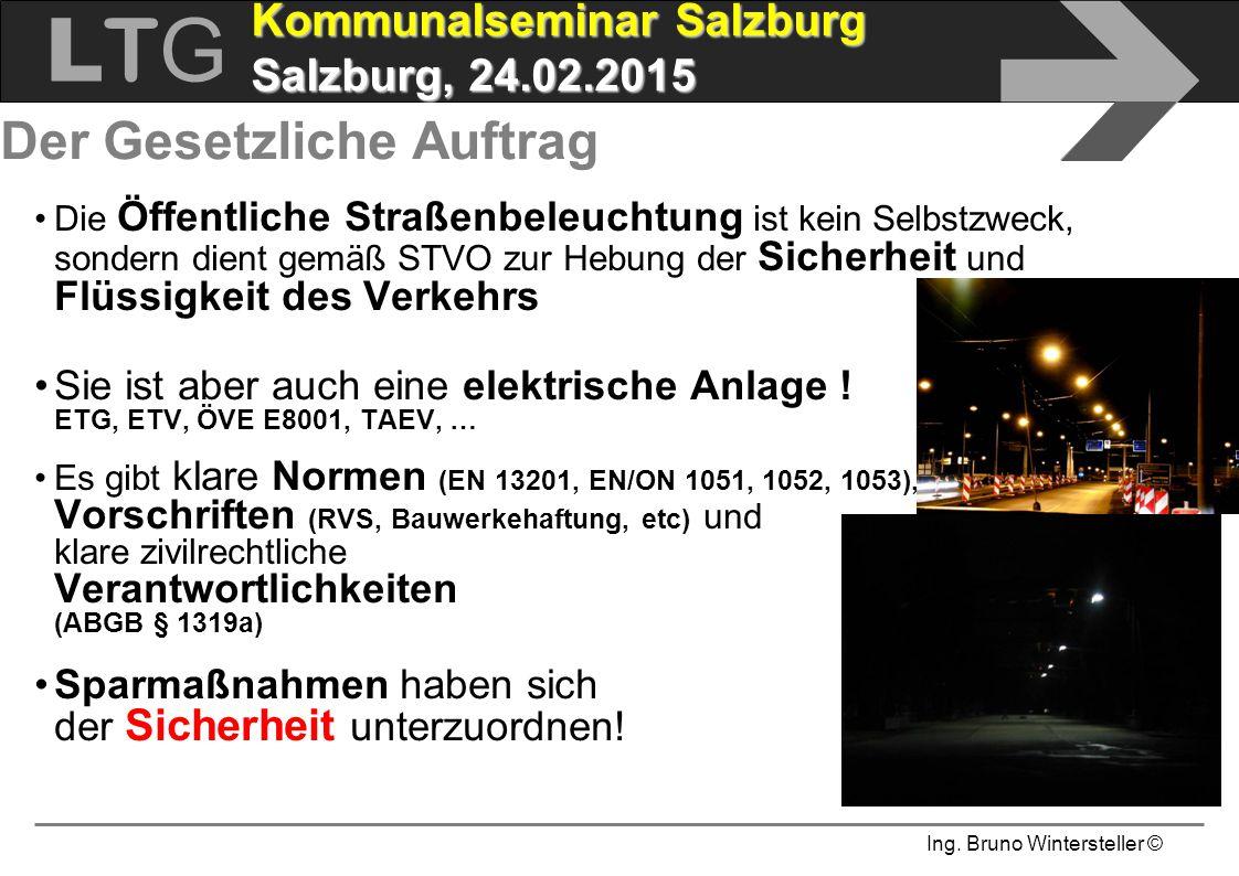Ing. Bruno Wintersteller © LTGLTG  Kommunalseminar Salzburg Salzburg, 24.02.2015 Der Gesetzliche Auftrag Die Öffentliche Straßenbeleuchtung ist kein