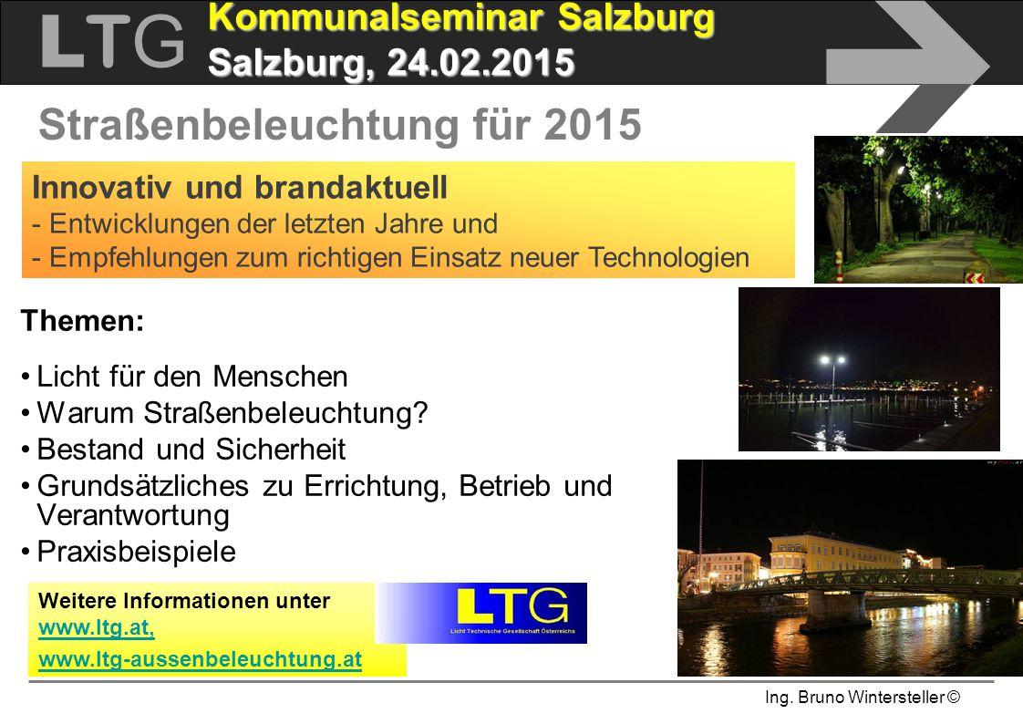 Ing. Bruno Wintersteller © LTGLTG  Kommunalseminar Salzburg Salzburg, 24.02.2015 Straßenbeleuchtung für 2015 Innovativ und brandaktuell - Entwicklung
