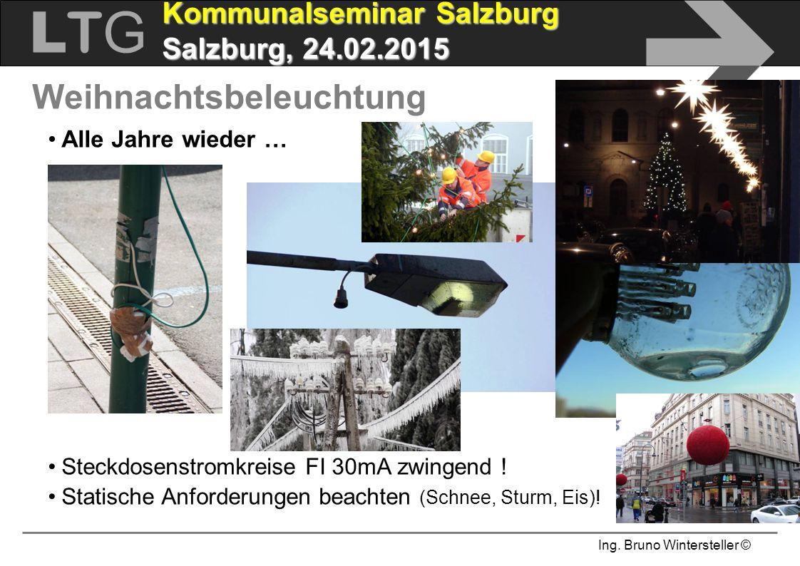 Ing. Bruno Wintersteller © LTGLTG  Kommunalseminar Salzburg Salzburg, 24.02.2015 Alle Jahre wieder … Steckdosenstromkreise FI 30mA zwingend ! Statisc