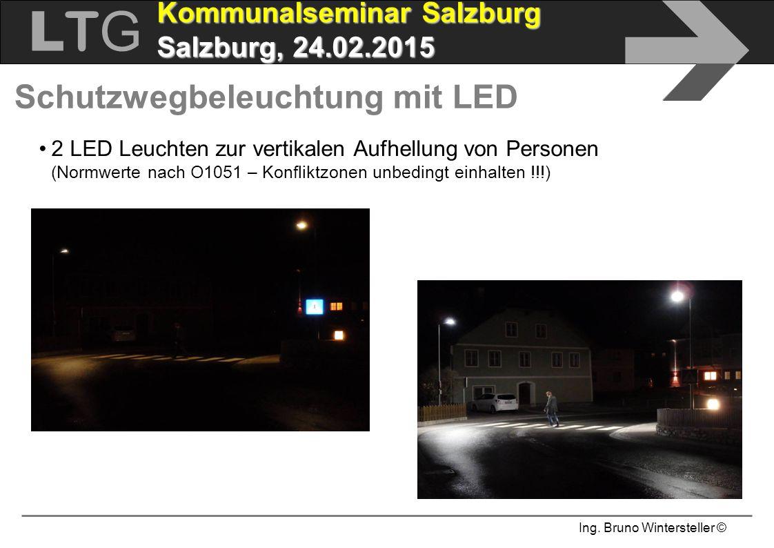 Ing. Bruno Wintersteller © LTGLTG  Kommunalseminar Salzburg Salzburg, 24.02.2015 Schutzwegbeleuchtung mit LED 2 LED Leuchten zur vertikalen Aufhellun