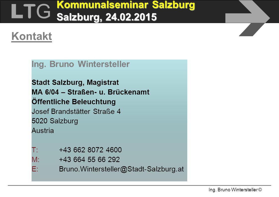 Ing. Bruno Wintersteller © LTGLTG  Kommunalseminar Salzburg Salzburg, 24.02.2015 Kontakt Ing. Bruno Wintersteller Stadt Salzburg, Magistrat MA 6/04 –