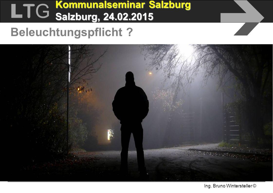 Ing. Bruno Wintersteller © LTGLTG  Kommunalseminar Salzburg Salzburg, 24.02.2015 Beleuchtungspflicht ?