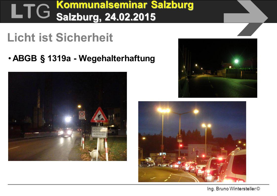 Ing. Bruno Wintersteller © LTGLTG  Kommunalseminar Salzburg Salzburg, 24.02.2015 Licht ist Sicherheit ABGB § 1319a - Wegehalterhaftung