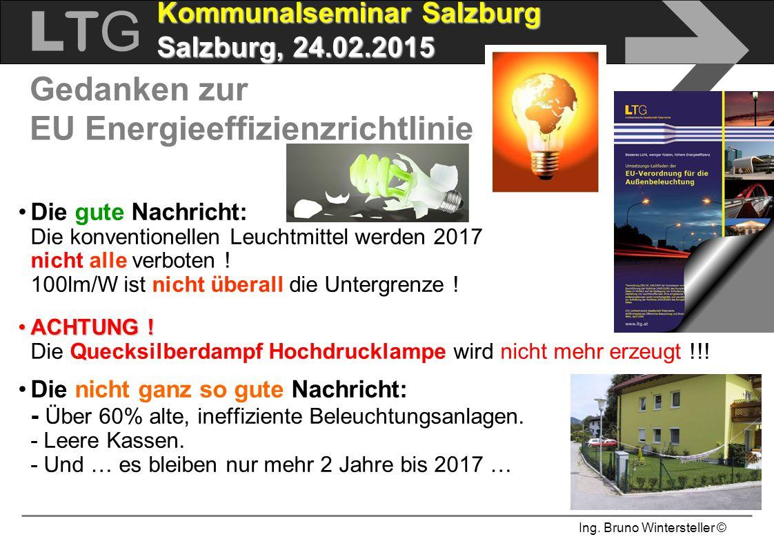 Ing. Bruno Wintersteller © LTGLTG  Kommunalseminar Salzburg Salzburg, 24.02.2015 Gedanken zur EU Energieeffizienzrichtlinie Die gute Nachricht: Die k