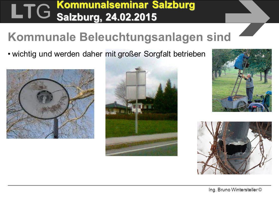 Ing. Bruno Wintersteller © LTGLTG  Kommunalseminar Salzburg Salzburg, 24.02.2015 wichtig und werden daher mit großer Sorgfalt betrieben Kommunale Bel