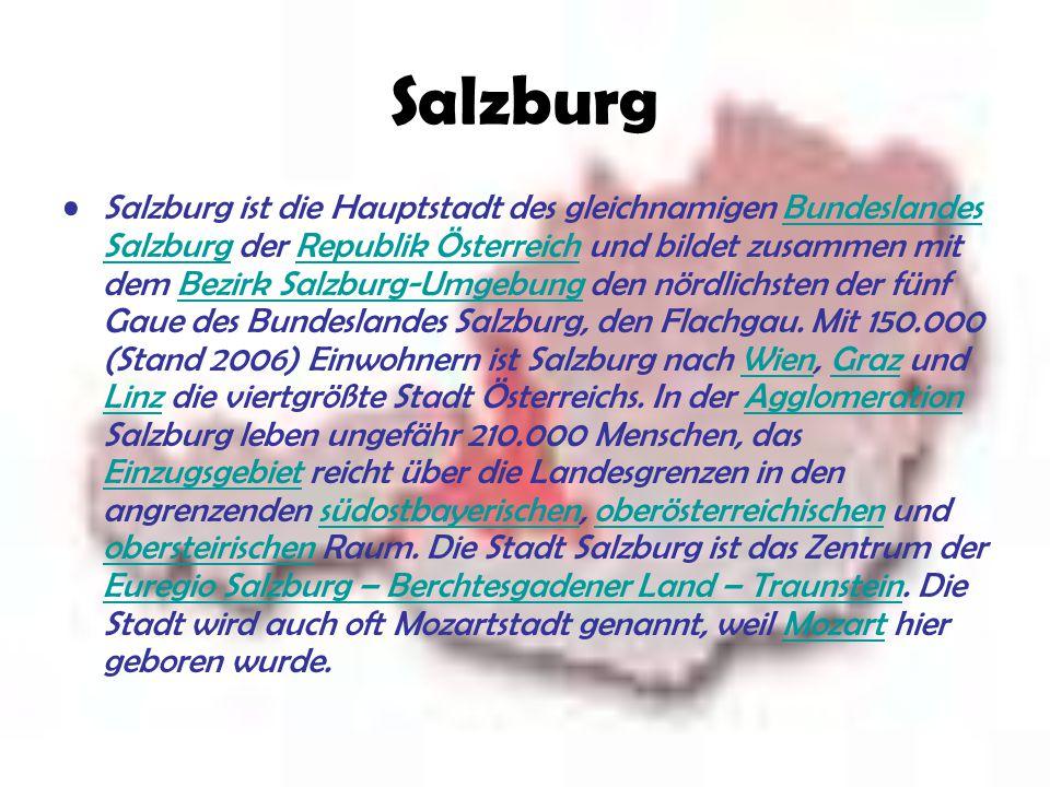 Salzburg Salzburg ist die Hauptstadt des gleichnamigen Bundeslandes Salzburg der Republik Österreich und bildet zusammen mit dem Bezirk Salzburg-Umgeb