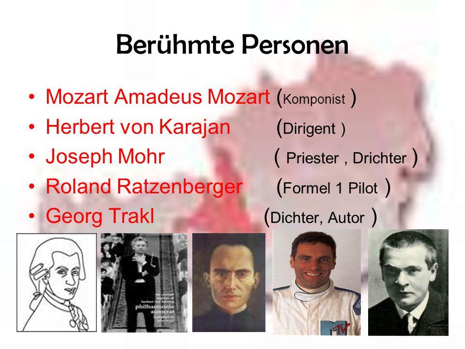 Berühmte Personen Mozart Amadeus Mozart ( Komponist ) Herbert von Karajan ( Dirigent ) Joseph Mohr ( Priester, Drichter ) Roland Ratzenberger ( Formel