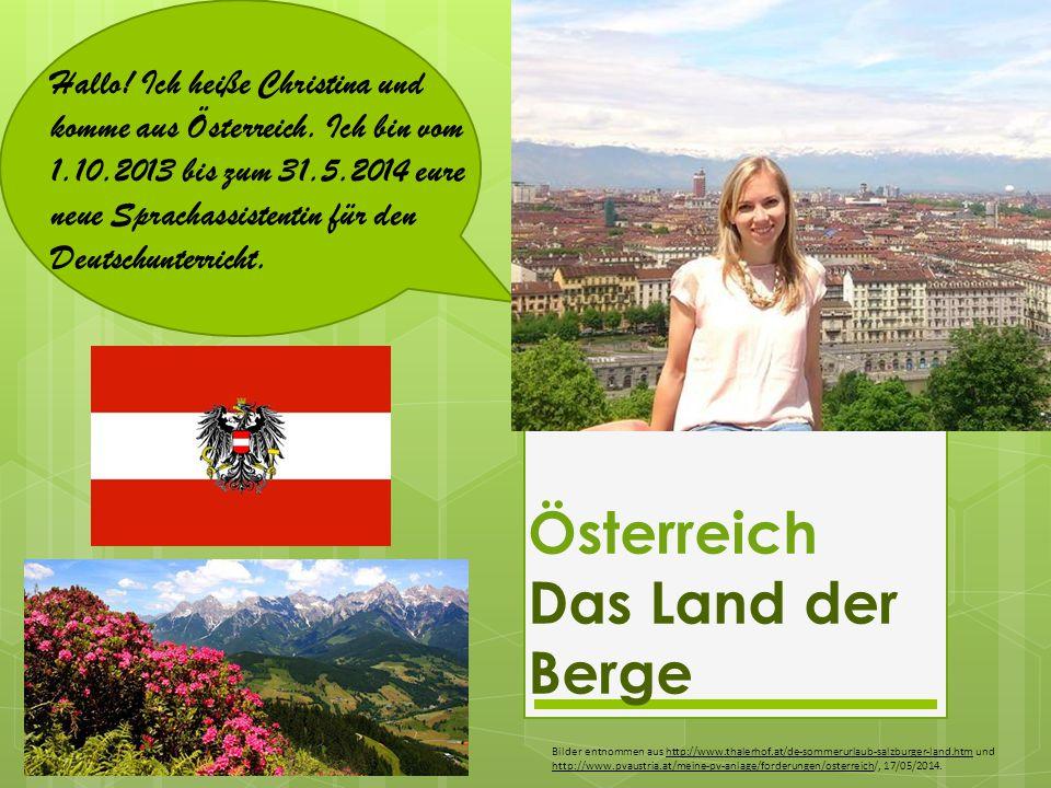 Österreich Das Land der Berge Hallo! Ich heiße Christina und komme aus Österreich. Ich bin vom 1.10.2013 bis zum 31.5.2014 eure neue Sprachassistentin