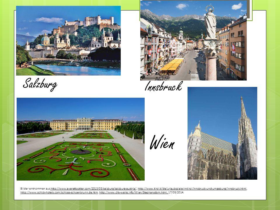 Salzburg Innsbruck Wien Bilder entnommen aus http://www.everettpotter.com/2013/03/salzburg/salzburg-austria/, http://www.tirol.tl/de/urlaubsziele-in-t