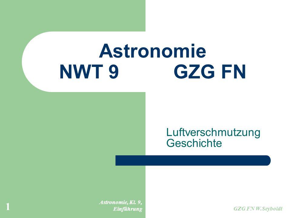 Astronomie, Kl. 9, Einführung GZG FN W.Seyboldt 1 Astronomie NWT 9GZG FN Luftverschmutzung Geschichte