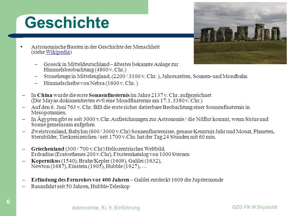 Astronomie, Kl. 9, Einführung GZG FN W.Seyboldt 6 Geschichte Astronomische Bauten in der Geschichte der Menschheit (siehe Wikipedia)Wikipedia –Goseck