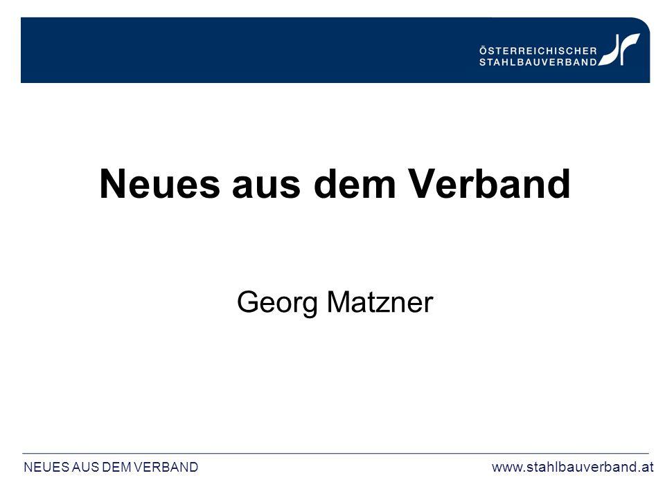 Neues aus dem Verband Georg Matzner NEUES AUS DEM VERBAND www.stahlbauverband.at