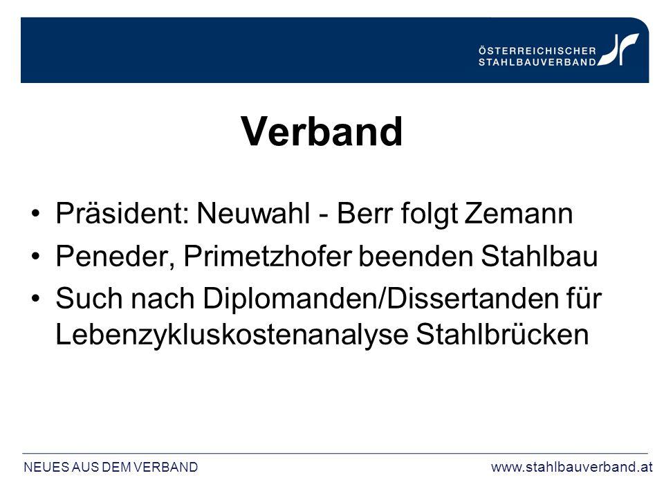 Verband Präsident: Neuwahl - Berr folgt Zemann Peneder, Primetzhofer beenden Stahlbau Such nach Diplomanden/Dissertanden für Lebenzykluskostenanalyse