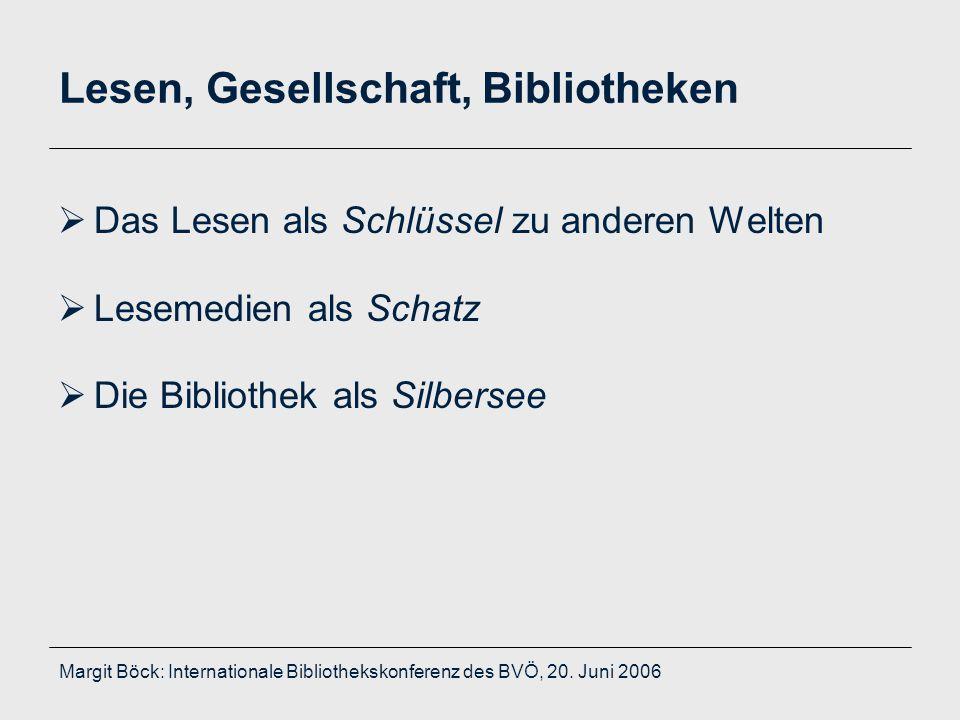 Margit Böck: Internationale Bibliothekskonferenz des BVÖ, 20. Juni 2006 Lesen, Gesellschaft, Bibliotheken  Das Lesen als Schlüssel zu anderen Welten