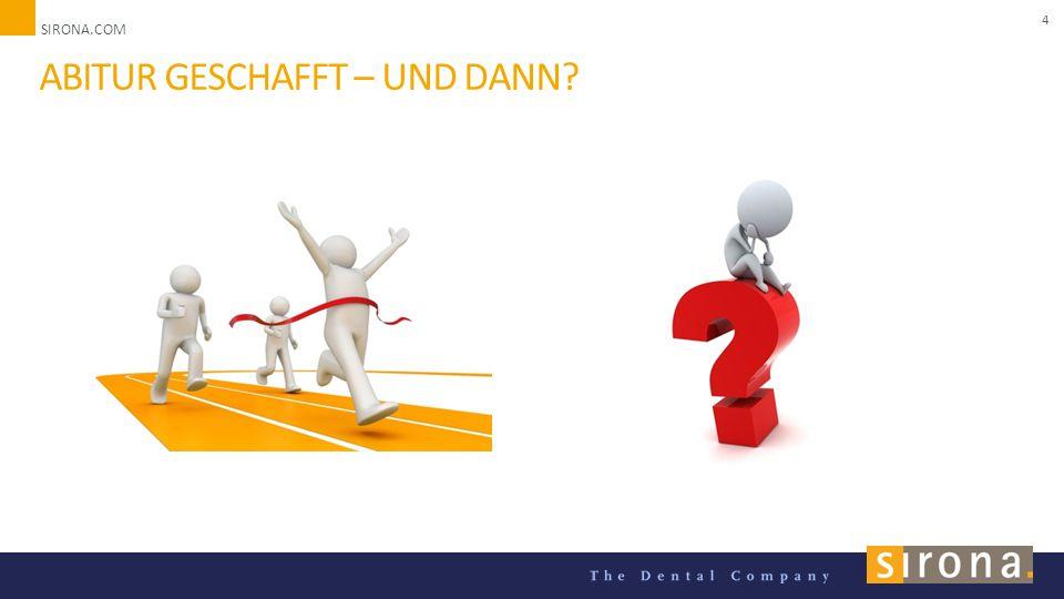 SIRONA.COM Unternehmenspräsentation 2014 4 ABITUR GESCHAFFT – UND DANN?