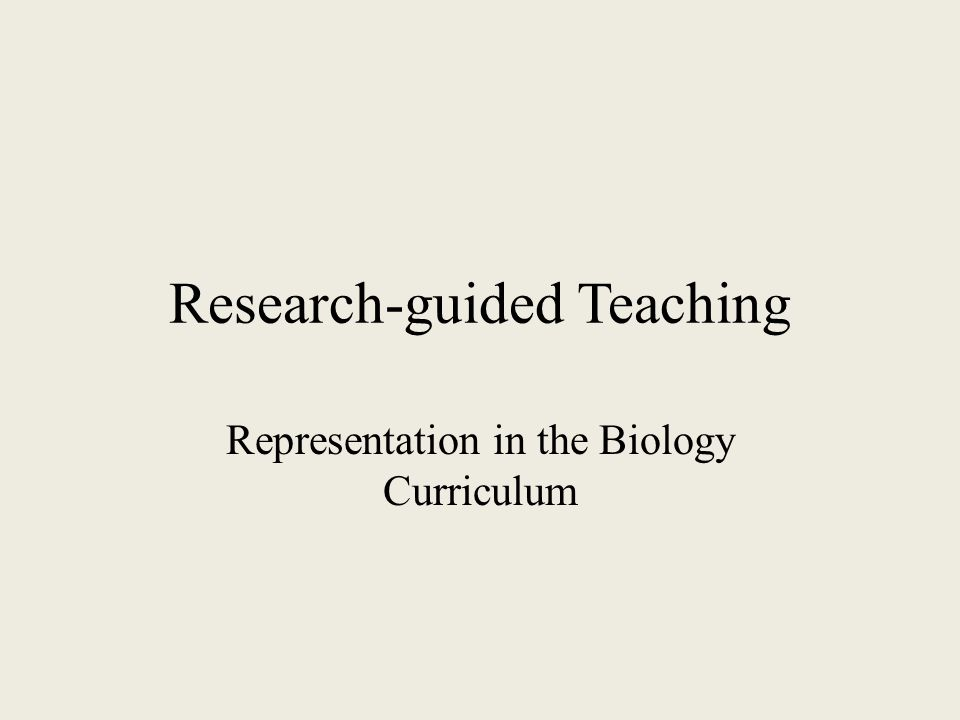 Research-guided Teaching Representation in the Biology Curriculum