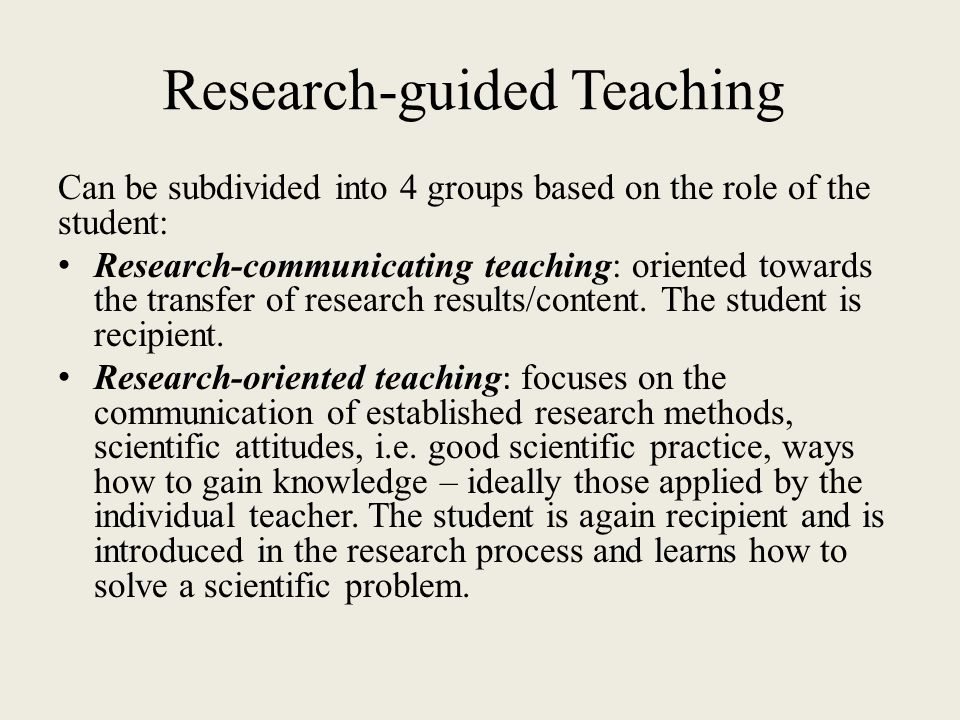 Research-guided Teaching Research-accompanying teaching: support and instruction of students during their investigations, for example discussion of experimental protocols or project/seminar papers.