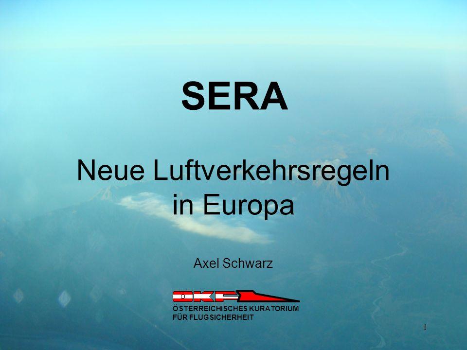 SERA Neue Luftverkehrsregeln in Europa Axel Schwarz ÖSTERREICHISCHES KURATORIUM FÜR FLUGSICHERHEIT 1