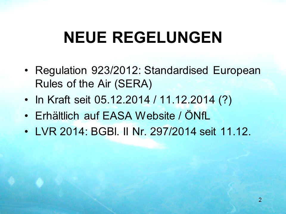 NEUE REGELUNGEN Regulation 923/2012: Standardised European Rules of the Air (SERA) In Kraft seit 05.12.2014 / 11.12.2014 (?) Erhältlich auf EASA Websi