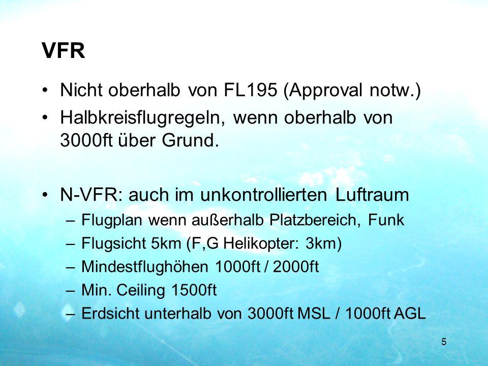 VFR Nicht oberhalb von FL195 (Approval notw.) Halbkreisflugregeln, wenn oberhalb von 3000ft über Grund. N-VFR: auch im unkontrollierten Luftraum –Flug