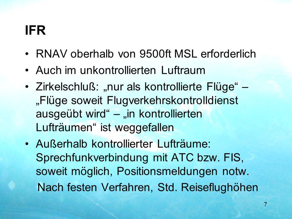 """IFR RNAV oberhalb von 9500ft MSL erforderlich Auch im unkontrollierten Luftraum Zirkelschluß: """"nur als kontrollierte Flüge"""" – """"Flüge soweit Flugverkeh"""