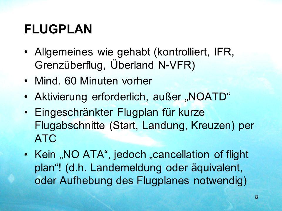 """FLUGPLAN Allgemeines wie gehabt (kontrolliert, IFR, Grenzüberflug, Überland N-VFR) Mind. 60 Minuten vorher Aktivierung erforderlich, außer """"NOATD"""" Ein"""