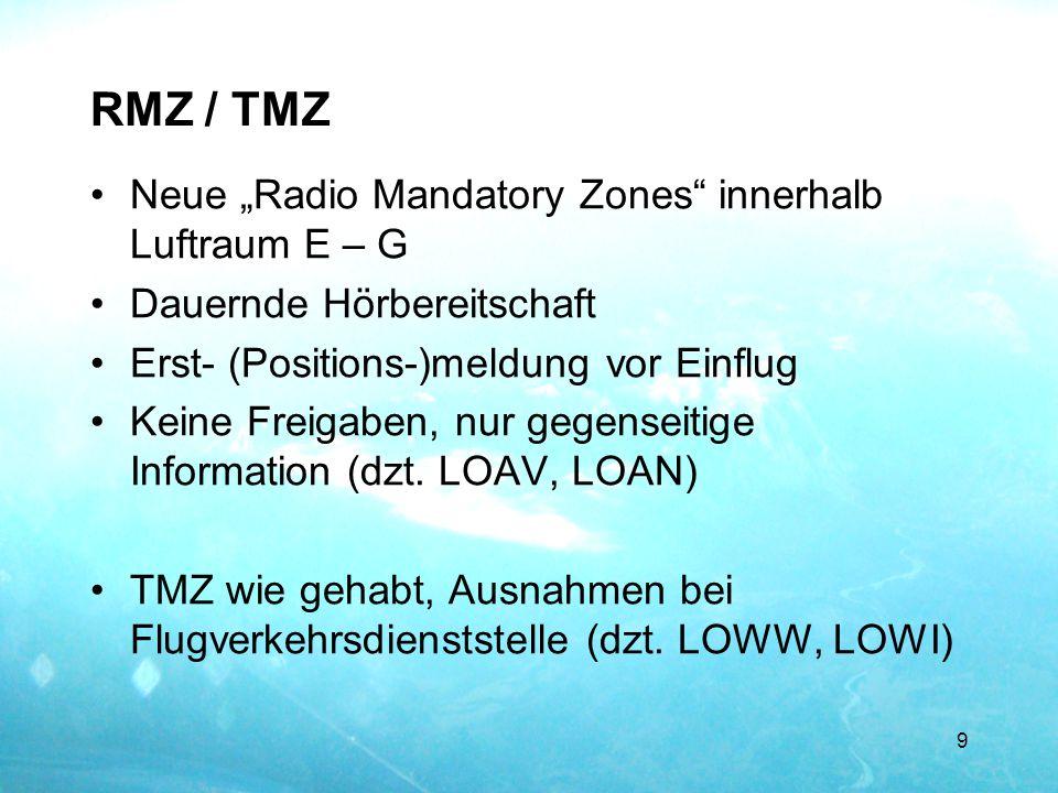 """RMZ / TMZ Neue """"Radio Mandatory Zones"""" innerhalb Luftraum E – G Dauernde Hörbereitschaft Erst- (Positions-)meldung vor Einflug Keine Freigaben, nur ge"""