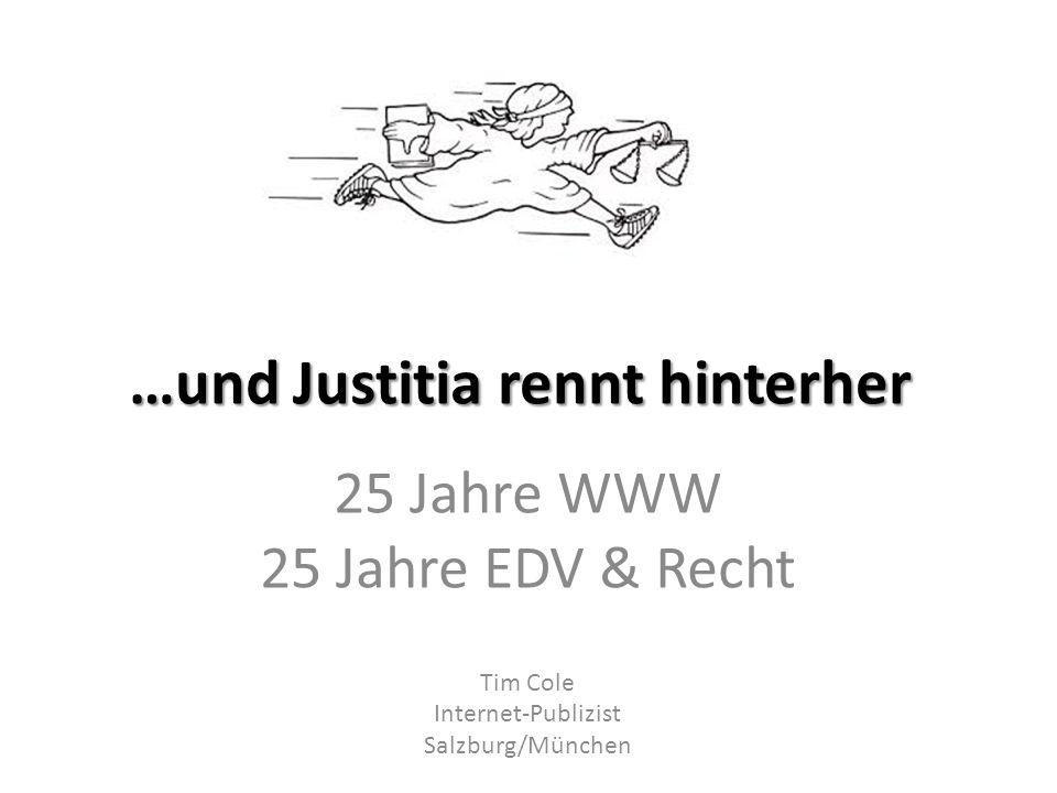 …und Justitia rennt hinterher 25 Jahre WWW 25 Jahre EDV & Recht Tim Cole Internet-Publizist Salzburg/München