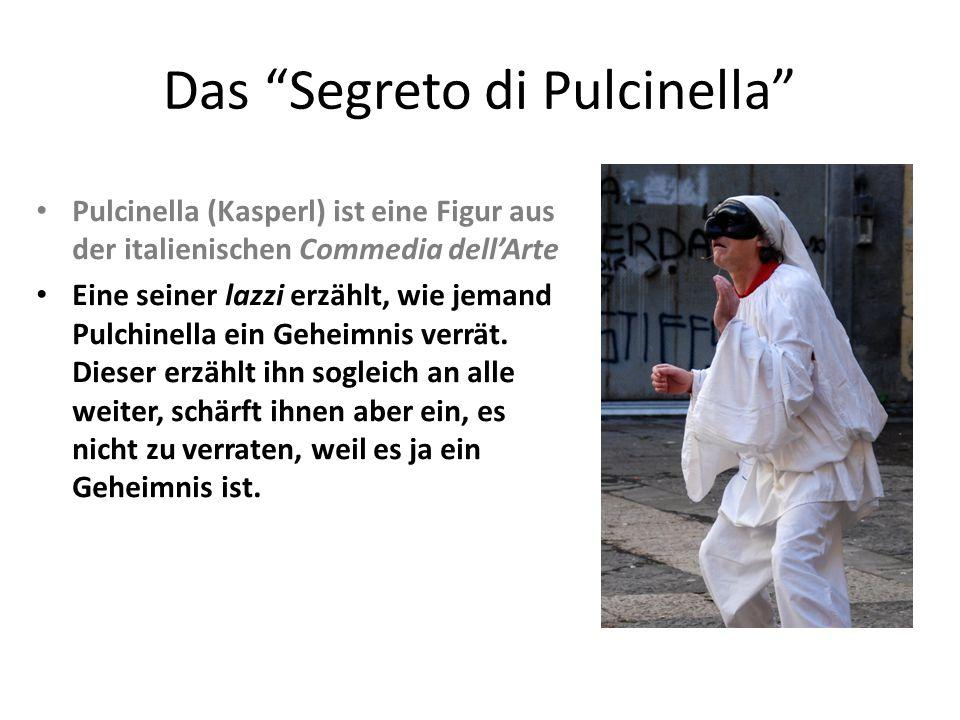 Das Segreto di Pulcinella Pulcinella (Kasperl) ist eine Figur aus der italienischen Commedia dell'Arte Eine seiner lazzi erzählt, wie jemand Pulchinella ein Geheimnis verrät.
