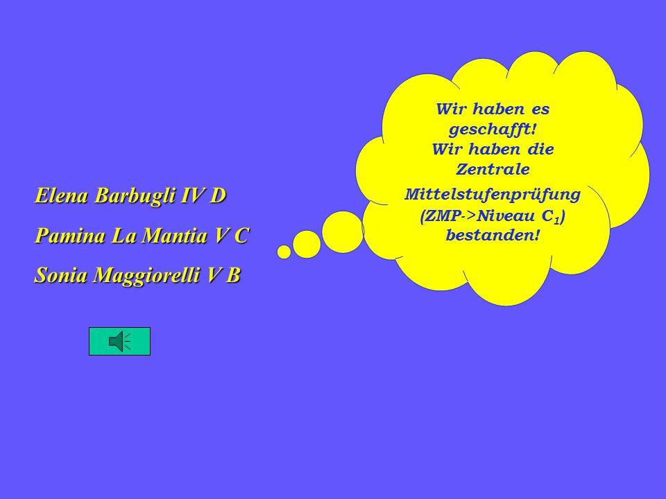 Elena Barbugli IV D Pamina La Mantia V C Sonia Maggiorelli V B Wir haben es geschafft.