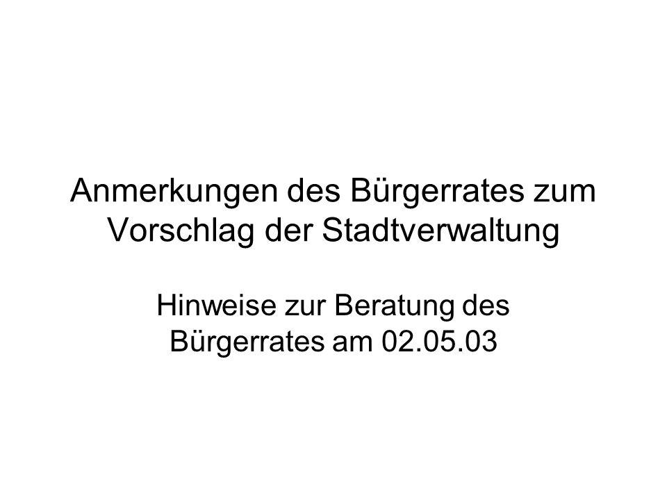 Anmerkungen des Bürgerrates zum Vorschlag der Stadtverwaltung Hinweise zur Beratung des Bürgerrates am 02.05.03