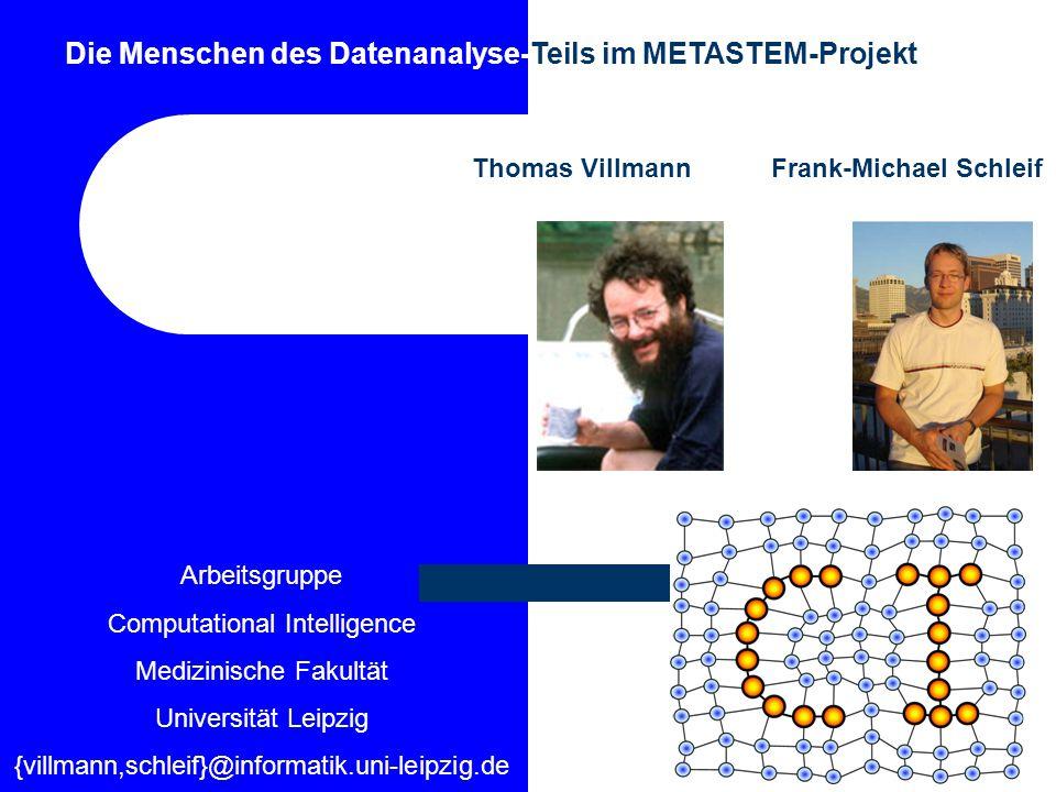Die Menschen des Datenanalyse-Teils im METASTEM-Projekt Thomas VillmannFrank-Michael Schleif Arbeitsgruppe Computational Intelligence Medizinische Fak