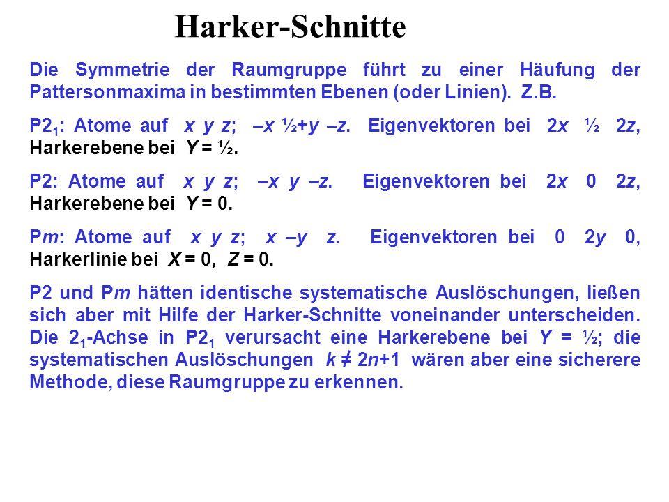 Harker-Schnitte Die Symmetrie der Raumgruppe führt zu einer Häufung der Pattersonmaxima in bestimmten Ebenen (oder Linien).