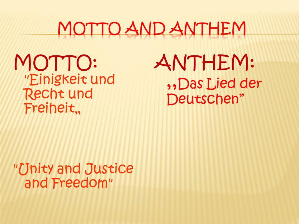 """MOTTO: Einigkeit und Recht und Freiheit"""" Unity and Justice and Freedom ANTHEM:,, Das Lied der Deutschen"""
