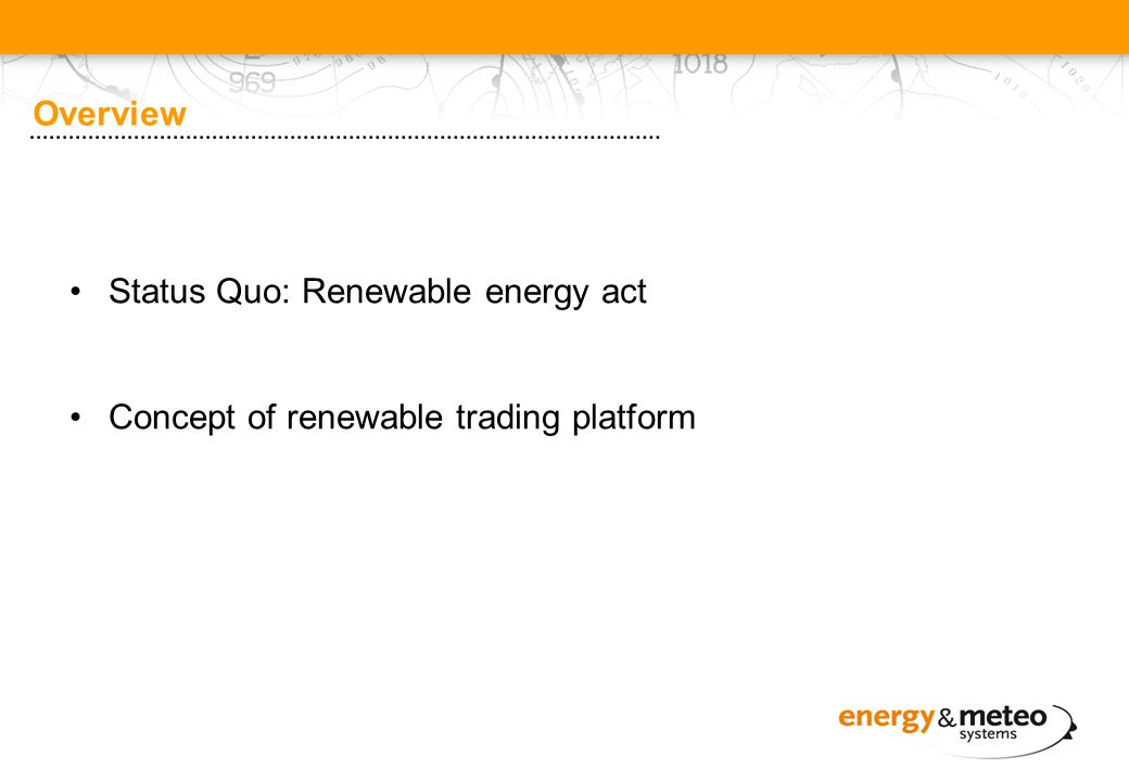 Overview Status Quo: Renewable energy act Concept of renewable trading platform