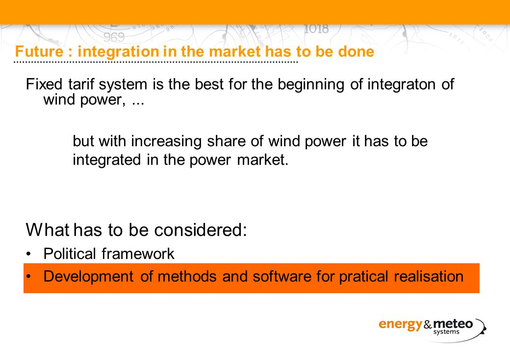 Future : integration in the market has to be done Fixed tarif system is the best for the beginning of integraton of wind power,...