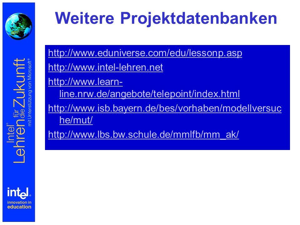 Weitere Projektdatenbanken http://www.eduniverse.com/edu/lessonp.asp http://www.intel-lehren.net http://www.learn- line.nrw.de/angebote/telepoint/inde