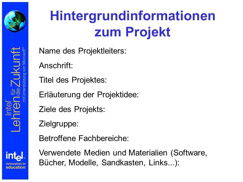 Hintergrundinformationen zum Projekt Name des Projektleiters: Anschrift: Titel des Projektes: Erläuterung der Projektidee: Ziele des Projekts: Zielgru
