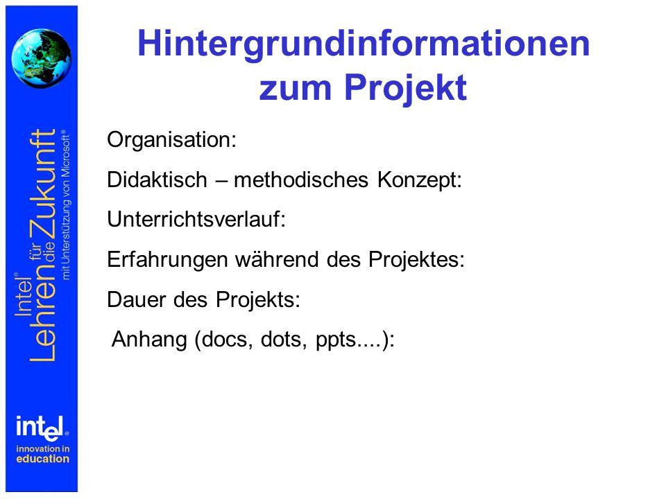 Hintergrundinformationen zum Projekt Organisation: Didaktisch – methodisches Konzept: Unterrichtsverlauf: Erfahrungen während des Projektes: Dauer des