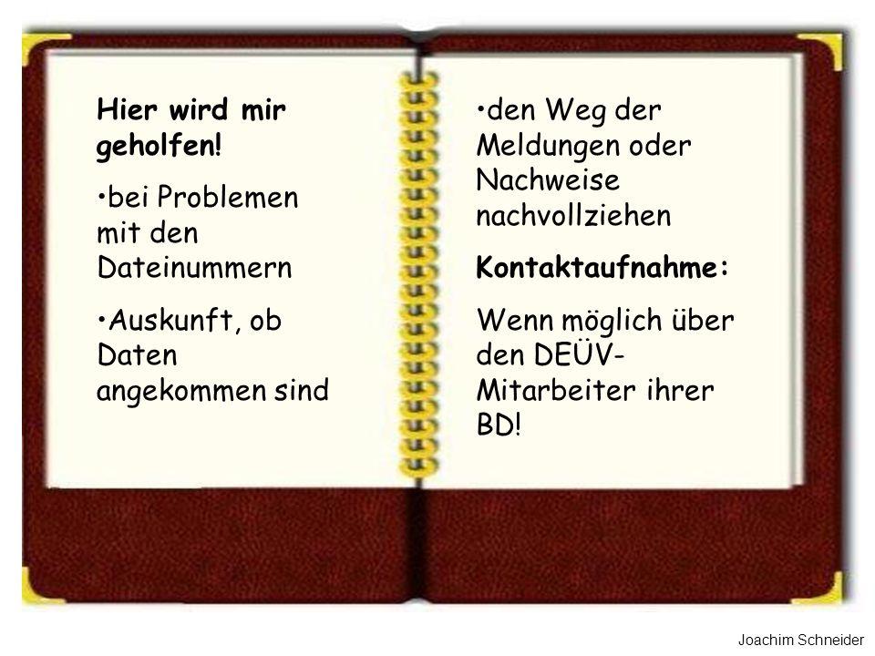 Joachim Schneider den Weg der Meldungen oder Nachweise nachvollziehen Kontaktaufnahme: Wenn möglich über den DEÜV- Mitarbeiter ihrer BD! Hier wird mir