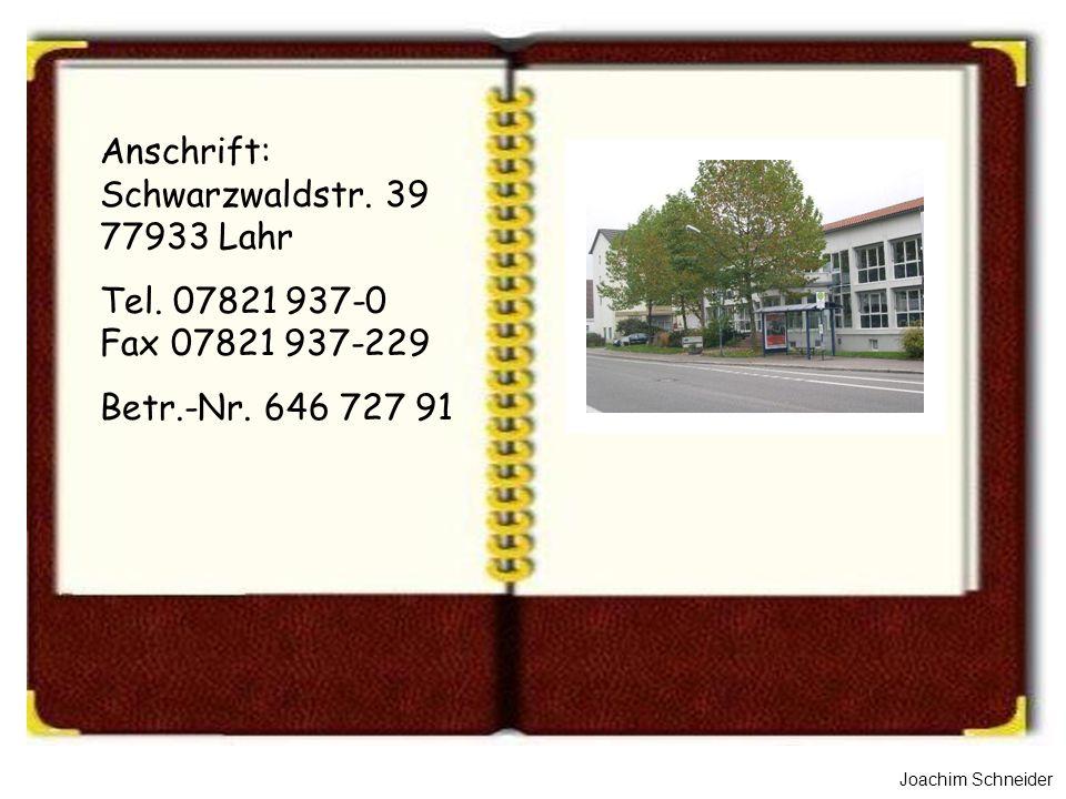 Joachim Schneider Anschrift: Schwarzwaldstr. 39 77933 Lahr Tel. 07821 937-0 Fax 07821 937-229 Betr.-Nr. 646 727 91
