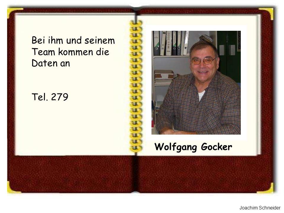 Joachim Schneider Wolfgang Gocker Bei ihm und seinem Team kommen die Daten an Tel. 279