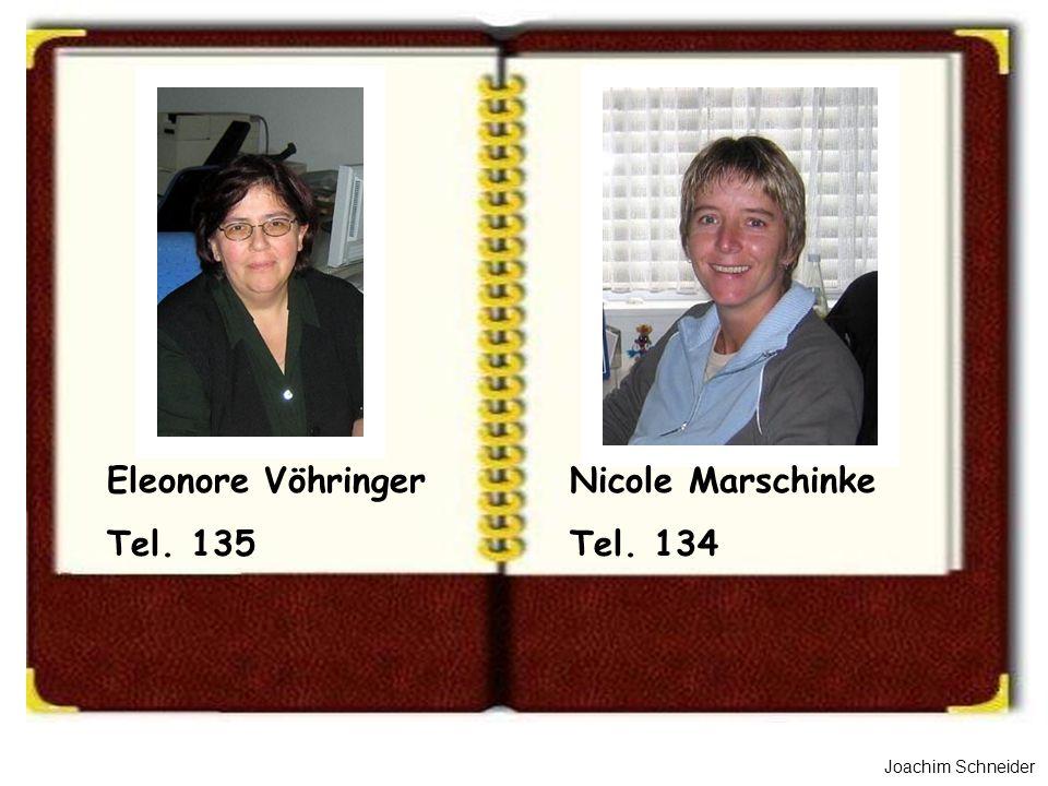 Joachim Schneider Nicole Marschinke Tel. 134 Eleonore Vöhringer Tel. 135