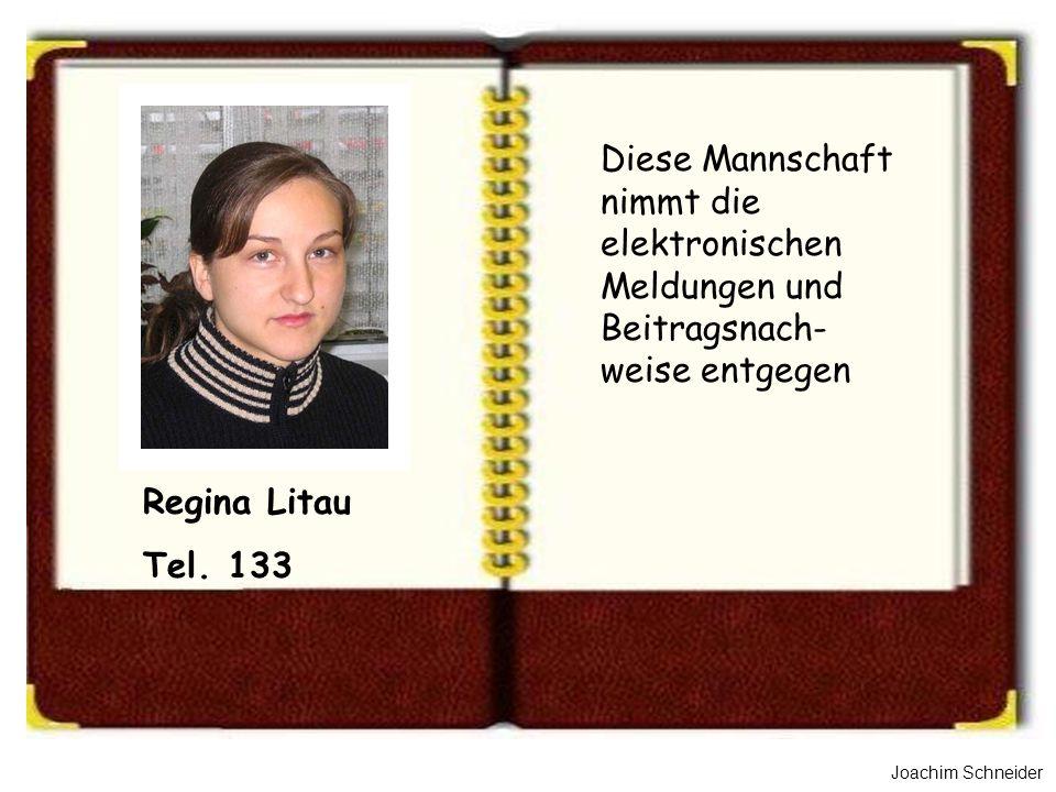 Joachim Schneider Regina Litau Tel. 133 Diese Mannschaft nimmt die elektronischen Meldungen und Beitragsnach- weise entgegen
