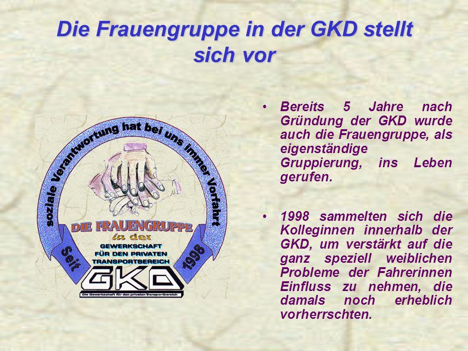 Die Frauengruppe in der GKD stellt sich vor Bereits 5 Jahre nach Gründung der GKD wurde auch die Frauengruppe, als eigenständige Gruppierung, ins Leben gerufen.