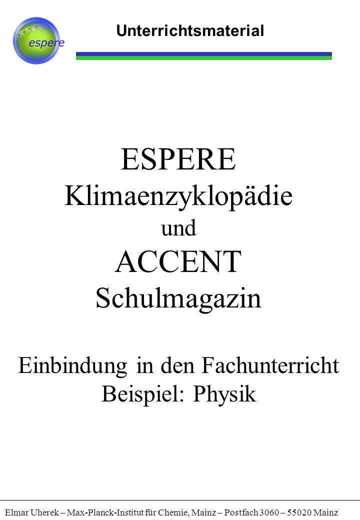 Elmar Uherek – Max-Planck-Institut für Chemie, Mainz – Postfach 3060 – 55020 Mainz Unterrichtsanbindung Zusammenfassung Querverweise ermöglichen ohne großen Aufwand für den Fachlehrer eine Verknüpfung von klassischem Lehrstoff und Themen der Klima- und Umweltkunde.